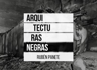 Arquitecturas negras. Rubén Panete